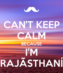 Poster: CAN'T KEEP CALM BECAUSE I'M RAJÃSTHANÍ
