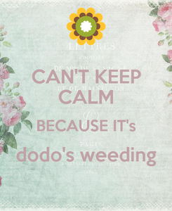 Poster: CAN'T KEEP CALM BECAUSE IT's dodo's weeding