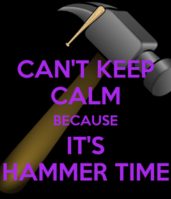 Poster: CAN'T KEEP CALM BECAUSE IT'S HAMMER TIME