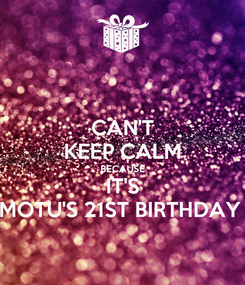 Poster: CAN'T KEEP CALM BECAUSE IT'S MOTU'S 21ST BIRTHDAY