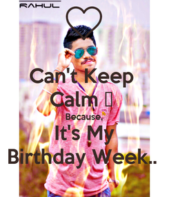 Poster: Can't Keep  Calm 😎  Because, It's My Birthday Week..