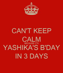 Poster: CAN'T KEEP CALM BECAUSE IT'S YASHIKA'S B'DAY IN 3 DAYS