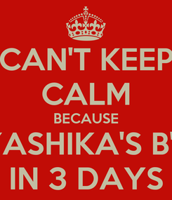 Poster: CAN'T KEEP CALM BECAUSE ITS YASHIKA'S B'DAY IN 3 DAYS