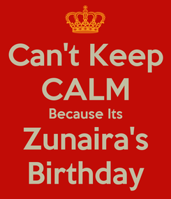 Poster: Can't Keep CALM Because Its Zunaira's Birthday