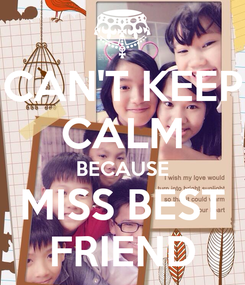 Poster: CAN'T KEEP CALM BECAUSE MISS BEST FRIEND