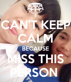 Poster: CAN'T KEEP CALM BECAUSE MISS THIS PERSON