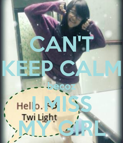 Poster: CAN'T KEEP CALM becoz I MISS MY GIRL
