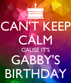 Poster: CAN'T KEEP CALM CAUSE IT'S GABBY'S BIRTHDAY