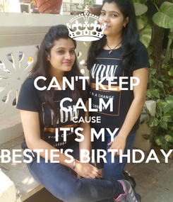 Poster: CAN'T KEEP CALM CAUSE IT'S MY BESTIE'S BIRTHDAY