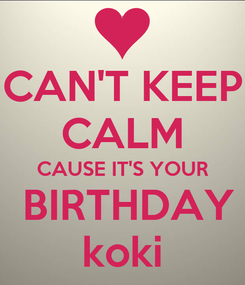 Poster: CAN'T KEEP CALM CAUSE IT'S YOUR  BIRTHDAY koki