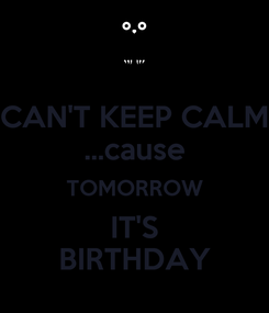 Poster: CAN'T KEEP CALM ...cause TOMORROW IT'S BIRTHDAY
