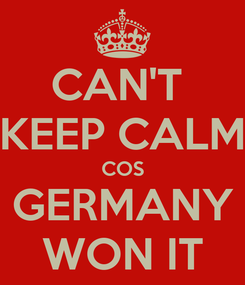 Poster: CAN'T  KEEP CALM COS GERMANY WON IT