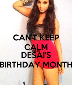 Poster: CAN'T KEEP CALM COS ITS DESAI'S BIRTHDAY MONTH