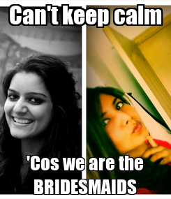 Poster: Can't keep calm 'Cos we are the BRIDESMAIDS