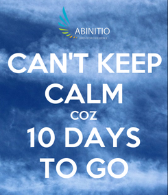 Poster: CAN'T KEEP CALM COZ 10 DAYS TO GO