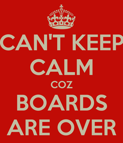 Poster: CAN'T KEEP CALM COZ BOARDS ARE OVER