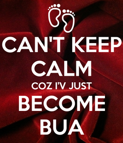Poster: CAN'T KEEP CALM COZ I'V JUST BECOME BUA