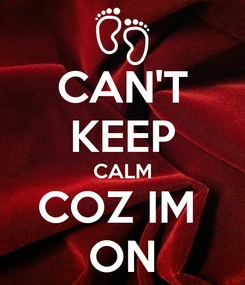 Poster: CAN'T KEEP CALM COZ IM  ON