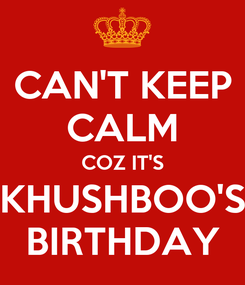 Poster: CAN'T KEEP CALM COZ IT'S KHUSHBOO'S BIRTHDAY
