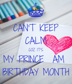 Poster: CAN'T KEEP CALM COZ IT'S MY PRINCE  AM  BIRTHDAY MONTH