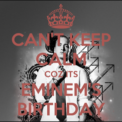 Poster: CAN'T KEEP CALM COZ ITS EMINEM'S BIRTHDAY