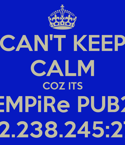Poster: CAN'T KEEP CALM COZ ITS EMPiRe PUB2 103.2.238.245:27017
