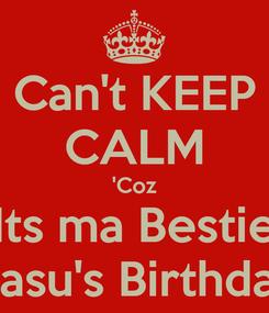 Poster: Can't KEEP CALM 'Coz Its ma Bestie Vasu's Birthday