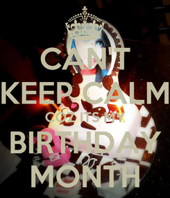 Poster: CAN'T KEEP CALM COZ ITS MY BIRTHDAY MONTH