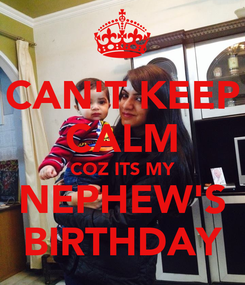 Poster: CAN'T KEEP CALM COZ ITS MY NEPHEW'S BIRTHDAY