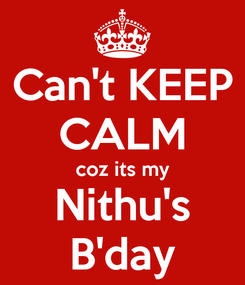Poster: Can't KEEP CALM coz its my Nithu's B'day