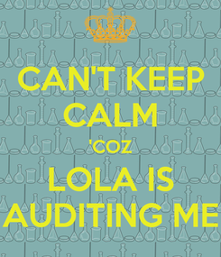 Poster: CAN'T KEEP CALM 'COZ LOLA IS AUDITING ME