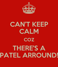 Poster: CAN'T KEEP CALM COZ THERE'S A PATEL ARROUND!