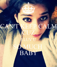 Poster: CAN'T KEEP CALM CUZ I LUV U SO MUCH  BABY