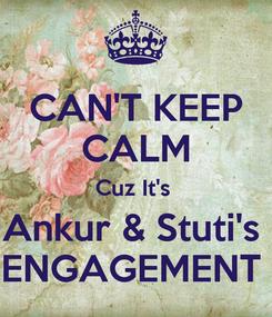 Poster: CAN'T KEEP CALM Cuz It's  Ankur & Stuti's  ENGAGEMENT
