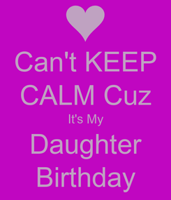 Poster: Can't KEEP CALM Cuz It's My Daughter Birthday