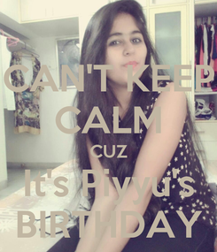 Poster: CAN'T KEEP CALM CUZ It's Piyyu's BIRTHDAY