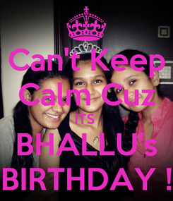 Poster: Can't Keep Calm Cuz ITS  BHALLU's BIRTHDAY !