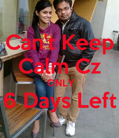 Poster: Can't Keep Calm Cz  ONLY 6 Days Left