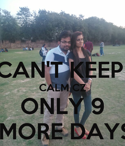 Poster:  CAN'T KEEP  CALM CZ ONLY 9  MORE DAYS