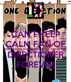 Poster: CAN'T KEEP CALM FAN OF MALIK,PAYNE,TOMLINSON,HORAN, AND STYLES DIRECTIONER FOREVER