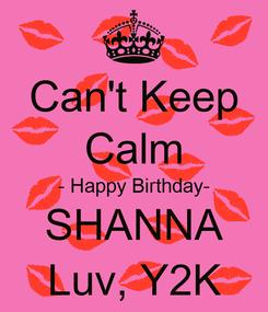 Poster: Can't Keep Calm - Happy Birthday- SHANNA Luv, Y2K