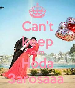 Poster: Can't keep calm Hoda 3arosaaa
