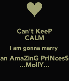 Poster: Can't KeeP CALM I am gonna marry  an AmaZinG PriNcesS ...MollY...