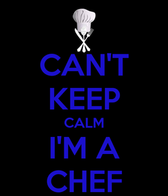 Poster: CAN'T KEEP CALM I'M A CHEF
