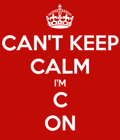 Poster: CAN'T KEEP CALM I'M C ON