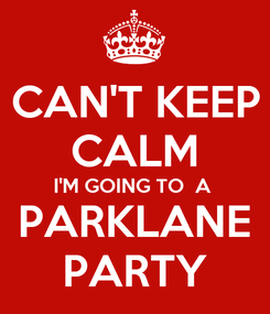Poster: CAN'T KEEP CALM I'M GOING TO  A  PARKLANE PARTY