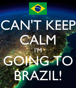 Poster: CAN'T KEEP CALM I'M GOING TO BRAZIL!