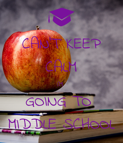 Poster: CAN'T KEEP CALM I'M  GOING TO  MIDDLE SCHOOL
