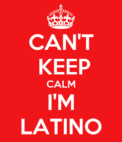 Poster: CAN'T  KEEP CALM I'M LATINO