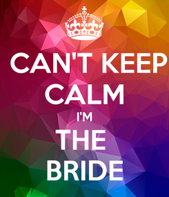 Poster:  CAN'T KEEP CALM I'M THE  BRIDE